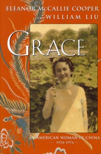 GRACE: An American Woman in China 1934-1974  By Eleanor McCallie Cooper and William Liu